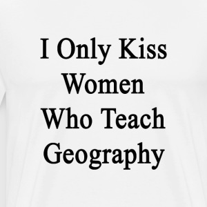 i_only_kiss_women_who_teach_geography T-Shirts - Men's Premium T-Shirt