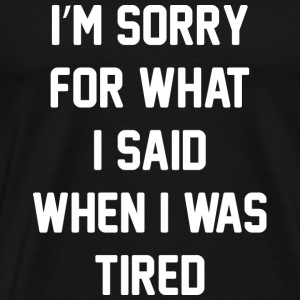 I'm Sorry For What I Said - Men's Premium T-Shirt