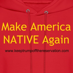 Make America NATIVE Again Hoodies - Men's Hoodie