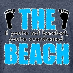 IF YOU'RE NOT BAREFOOT YOU'RE OVERDRESSED - Fitted Cotton/Poly T-Shirt by Next Level