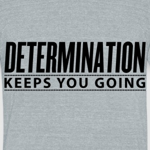 Determination Keeps You Going - Unisex Tri-Blend T-Shirt by American Apparel