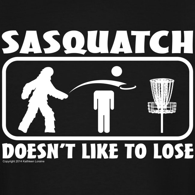 Sasquatch Doesn't Like to Lose Disc Golf Shirt - Men's Big and Tall