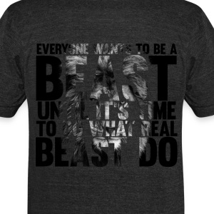 Triblend T-shirt - Everyone wants to be a beast - Unisex Tri-Blend T-Shirt by American Apparel