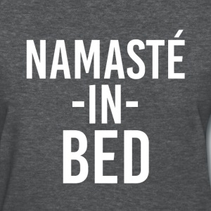 Namaste In Bed funny saying women's shirt - Women's T-Shirt