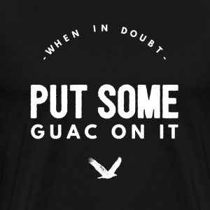 when in doubt_guac T-Shirts - Men's Premium T-Shirt
