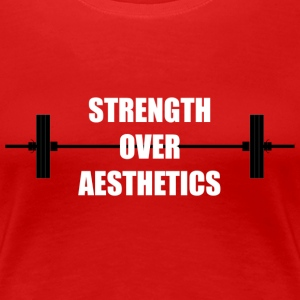Strength Over Aesthetics - Women's Premium T-Shirt
