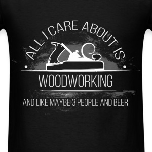 Woodworker - All I care about - Men's T-Shirt
