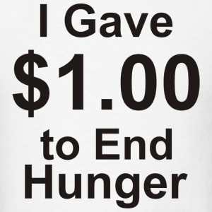 I Gave $1.00 to End Hunger - Men's T-Shirt