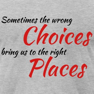 Wrong choices, right places T-Shirts - Men's T-Shirt by American Apparel