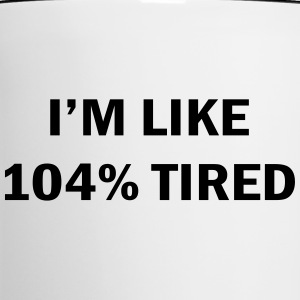 104% Tired - Contrast Coffee Mug