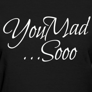 You Mad - Women's T-Shirt