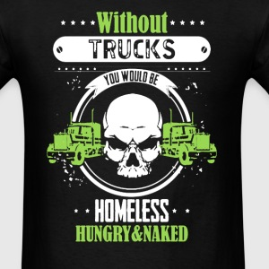 Without Trucks You Would  - Men's T-Shirt