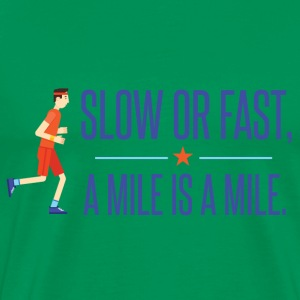 Slow or fast, a mile is a mile - Men's Premium T-Shirt