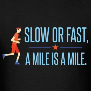 Slow or fast, a mile is a mile - Men's T-Shirt