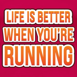 Life is better when you're running - Women's Premium T-Shirt