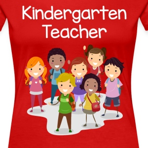 Kindergarten Teacher T-shirt!!! - Women's Premium T-Shirt