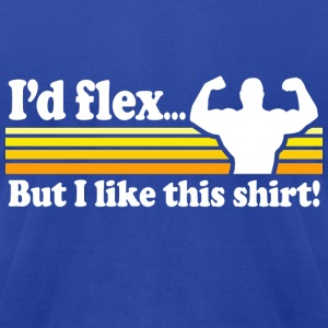 I'd Flex But I Like This Shirt  - Men's T-Shirt by American Apparel