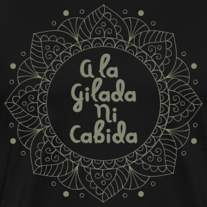 Don't mind the AHoles A La Gilada Ni Cabida Mantra - Men's Premium T-Shirt