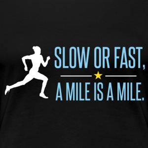 Slow or fast, a mile is a mile - Women's Premium T-Shirt