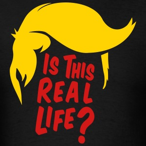 Donald Trump-Is This Real Life? - Men's T-Shirt