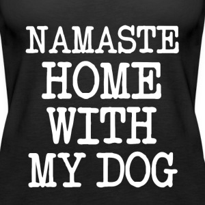 Namaste Home With My Dog  funny shirt - Women's Premium Tank Top