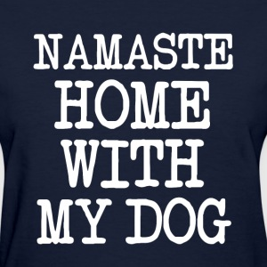 Namaste Home With My Dog  funny shirt - Women's T-Shirt