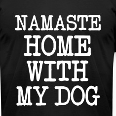 Namaste Home With My Dog  funny shirt