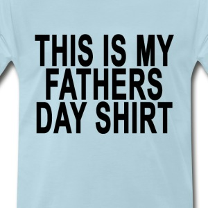 this_is_my_fathers_day_shirt_ - Men's Premium T-Shirt