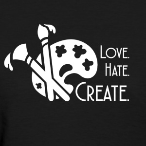 Love Hate Create - Women's T-Shirt