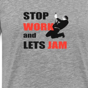 Stop work and lets jam - Men's Premium T-Shirt