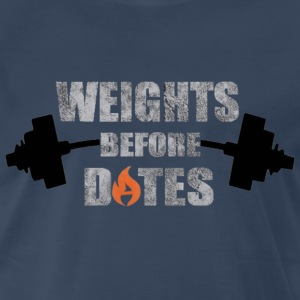 Weights Before Dates - Men's Premium T-Shirt