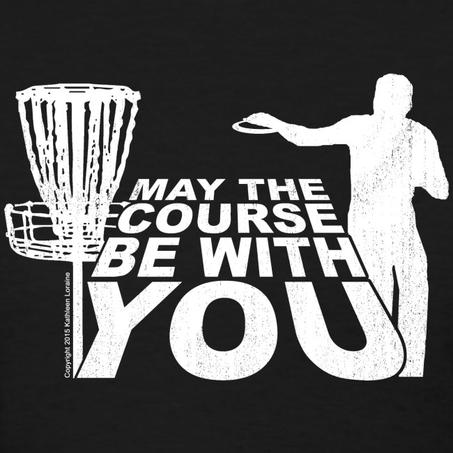 May the Course Be With You Disc Golf Women's Shirt - Copyright K. Loraine