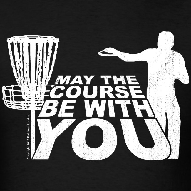 May the Course Be With You Disc Golf Men's Shirt - Copyright K. Loraine