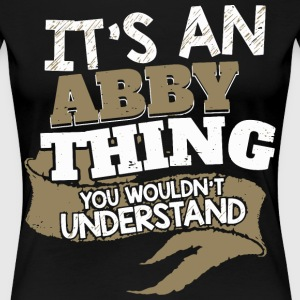 It's an ABBY thing. You wouldn't Understand - Women's Premium T-Shirt