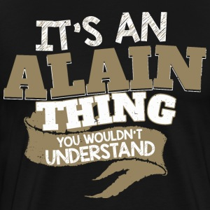 It's an Alain thing. You wouldn't Understand - Men's Premium T-Shirt