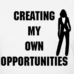 Creating My Own Opportunities - Women's T-Shirt