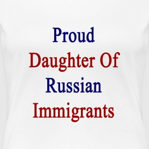 proud_daughter_of_russian_immigrants Women's T-Shirts - Women's Premium T-Shirt