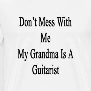 dont_mess_with_me_my_grandma_is_a_guitar T-Shirts - Men's Premium T-Shirt