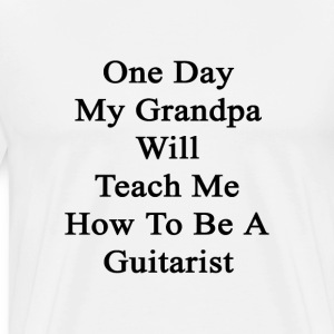 one_day_my_grandpa_will_teach_me_how_to_ T-Shirts - Men's Premium T-Shirt
