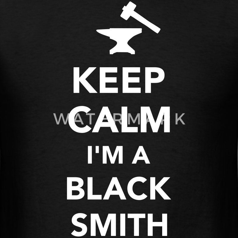 Keep calm I'm a blacksmith T-Shirts - Men's T-Shirt