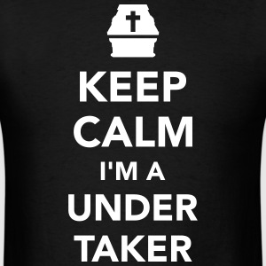 Keep calm I'm a undertaker T-Shirts - Men's T-Shirt