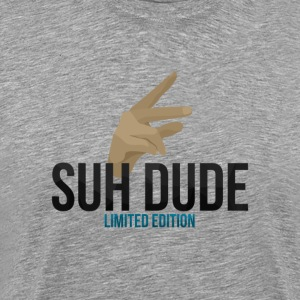 Suh Dude Limited Edition - Men's Premium T-Shirt