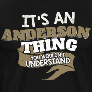 It's an Anderson thing. You wouldn't Understand - Men's Premium T-Shirt