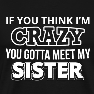 You Gotta Meet My Sister - Men's Premium T-Shirt