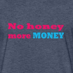 no honey more money