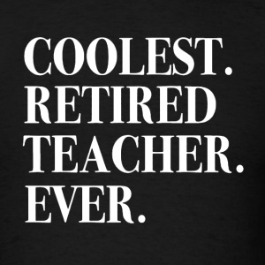 Coolest Retired Teacher Ever - Men's T-Shirt