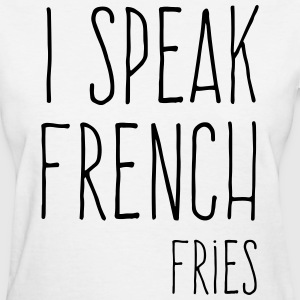 Speak French Fries Funny Quote Women's T-Shirts - Women's T-Shirt