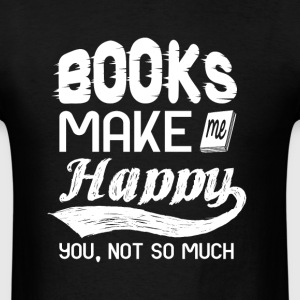 books make me happy. you, not so much - Men's T-Shirt