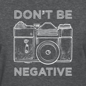don't be negative - Women's T-Shirt