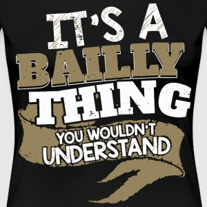 It's an Bailly thing. You wouldn't understand. - Women's Premium T-Shirt